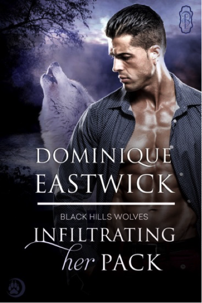 Infiltrating her Pack by Dominique Eastwick